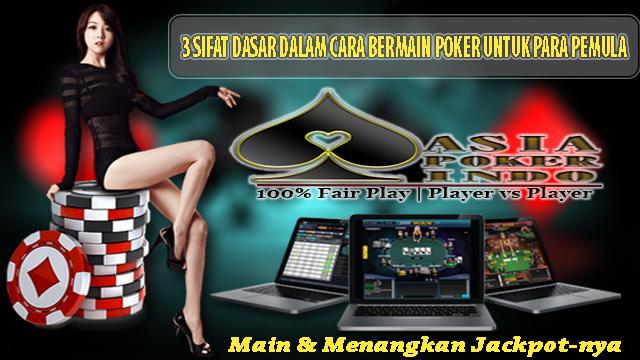 3 Sifat Dasar Dalam Cara Bermain Poker Untuk Para Pemula